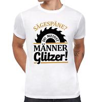 Sägespäne? Du meinst Männer-Glitzer! Handwerker Sprüche Spaß Lustig Fun T-Shirt