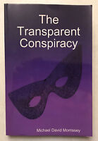 *NEW* The Transparent Conspiracy by Michael David Morrissey (2010) FIRST EDITION