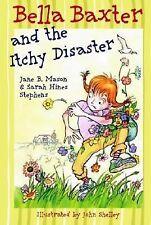 Bella Baxter and the Itchy Disaster [Nov 22, 2005] Mason, Jane B.; Stephens, S..
