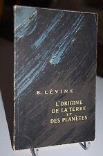 L´ORIGINE DE LA TERRE ET DES PLANETES B. Lévine 1958