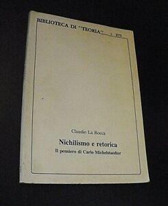 Claudio La Rocca NICHILISMO E RETORICA il pensiero di Carlo Michelstaedter/ ETS