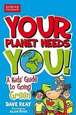 Your Planet Needs You!: A Kid's Guide to Going Green, Dave Reay, New Book