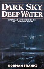 DARK SKY, DEEP WATER: First Hand Reflections on the Anti-U-boat War in Europe in