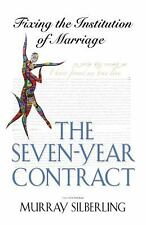 The Seven Year Contract : Fixing the Institution of Marriage by Murray...