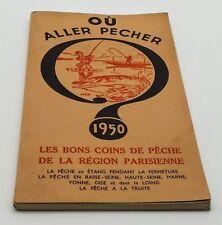 1950 Où aller pêcher Les bons coins région parisienne. Seine, Marne, Yonne, Oise
