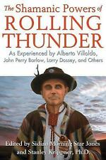 The Shamanic Powers of Rolling Thunder : As Experienced by Alberto Villoldo,...