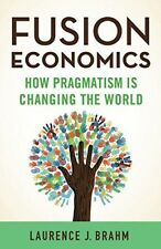 New, Fusion Economics: How Pragmatism is Changing the World, Brahm, L., Book