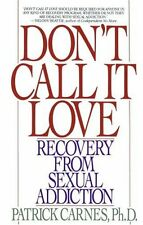 Dont Call It Love: Recovery From Sexual Addiction by Patrick Carnes