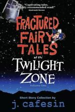 Fractured Fairy Tales of the Twilight Zone : Volume One by J. Cafesin (2014,.