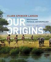Our Origins: Discovering Physical Anthropology (Fourth Edition) - VERY GOOD