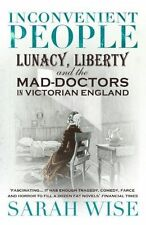 Inconvenient People: Lunacy, Liberty and the Mad-Doctors in Victorian England b…
