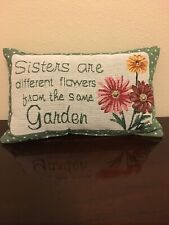 Decorative Pillow ~ Sisters are different flowers from the same Garden