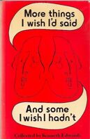 "MORE THINGS I WISH I""D SAID AND SOME I WISH I HADN'T by Kenneth Edwards..."