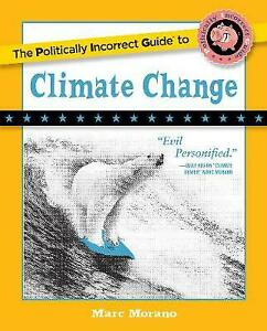 The Politically Incorrect Guide to Climate Change, Morano, Marc,  Hardback