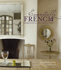 Essentially French: Homes With Classic French Style by Josephine Ryan (2009)
