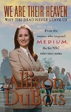 ALLISON DUBOIS: We Are Their Heaven-Why the Dead Never Leave Us 2006 Hardcover