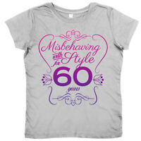 """60th Birthday T-Shirt """"Misbehaving with Style for 60 Years"""" Women's Ladies"""