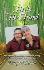 He Is Her Friend : How a Mother's Commitment Supported a Journey of...