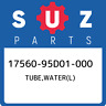17560-95D01-000 Suzuki Tube,water(l) 1756095D01000, New Genuine OEM Part