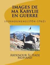 Images de Ma Kabylie en Guerre : Iferhounene(1954-1962) by Abdenour Si Hadj...