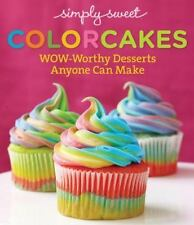 Simply Sweet Colorcakes : Wow-Worthy Desserts Anyone Can Make by Simply Sweet...
