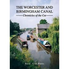 The Worcester and Birmingham Canal: Chronicles of the Cut, White, Alan, Very Goo