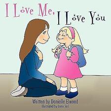 I Love Me, I Love You by Danielle Elwood (2009, Paperback)