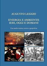Energia e Ambiente Ieri, Oggi e Domani una Analisi Storica, Tecnica e...