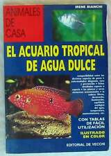 EL ACUARIO TROPICAL DE AGUA DULCE - IRENE BIANCHI -ED. DE VECCHI 1993 VER INDICE