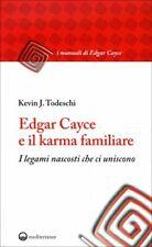 LIBRO EDGAR CAYCE E IL KARMA FAMILIARE. I LEGAMI NASCOSTI - KEVIN J. TODESCHI
