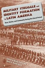 Military Struggle and Identity Formation in Latin America: Race, Nation, and Com