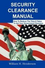 Security Clearance Manual : How to Reduce the Time It Takes to Get Your...