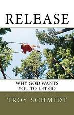 NEW Release: Why God wants you to let go by Troy Schmidt