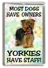 """Yorkshire Terrier Dog Fridge Magnet """"Most Dogs Have Owners Yorkies Have Staff"""""""