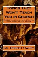 Topics They Won't Teach You in Church : Various Topics Which Are Not Known,...