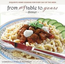 From My Table to Yours, Dinner: Exquisite Home Cooking for Every Day of the Week