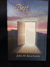 The Best Is Yet to Come 7 Doors of Spiritual Growth by John Kieschnick