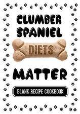Clumber Spaniel Diets Matter : Grain Free Dog Treats Recipe Books, Blank.