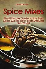 Spice Mixes: The Ultimate Guide to the Best Spice Mix Recipes From Around the Wo