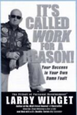 It's Called Work for a Reason!: Your Success Is Your Own Damn Fault, Larry Winge