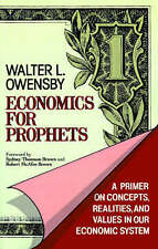 ECONOMICS FOR PROPHETS: A PRIMER ON CONCEPTS, REALITIES AND VALUES IN OUR ECONOM