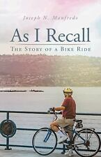 As I Recall : The Story of a Bike Ride by Joseph N. Manfredo (2014, Hardcover)