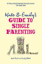 Kate and Emily's Guide to Single Parenting by Kate Ford; Emily Abbott