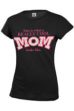 THIS IS WHAT A REALLY COOL MOM LOOKS LIKE ADULT AND JUNIOR ASSORTED COLORS S-5XL
