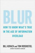 Blur: How to Know What's True in the Age of Information Overload by Bill Kovach