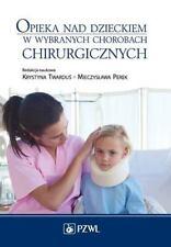 Opieka Nad Dzieckiem W Wybranych Chorobach Chirurgicznych (2013, Paperback)