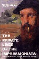 The Private Lives Of The Impressionists by Roe, Sue 0099458349 The Fast Free