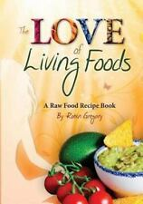 The Love of Living Foods : A Raw Food Recipe Book by Robin Gregory (2013,...