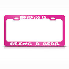 Happiness Is... Being A Bear Hot Pink Metal License Plate Frame Tag Holder