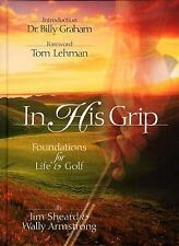 In His Grip: Foundations for Life & Golf Author: Jim Sheard